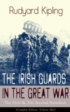 The Irish Guards in the Great War: The First & The Second Battalion (Complete Edition - Volume 1&2) by Rudyard Kipling