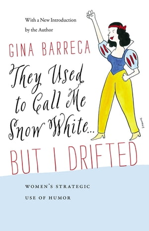 They Used to Call Me Snow White . . . But I Drifted Women?s Strategic Use of Humor