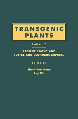 Book Transgenic Plants: Present Status and Social and Economic Impacts by Kung, Shain-dow