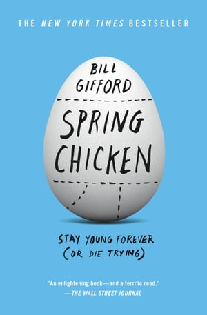 Spring Chicken: Stay Young Forever (or Die Trying) by Bill Gifford