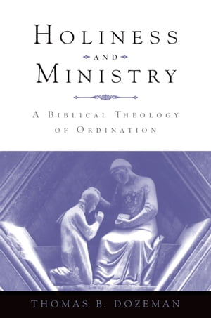 Holiness and Ministry A Biblical Theology of Ordination