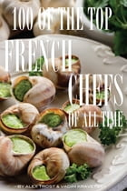100 of the Top French Chefs of All Time by alex trostanetskiy