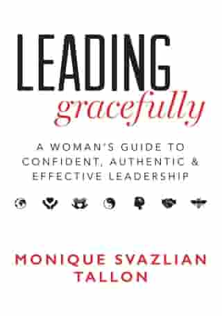 Leading Gracefully: A Woman's Guide to Confident, Authentic & Effective Leadership by Monique Svazlian Tallon