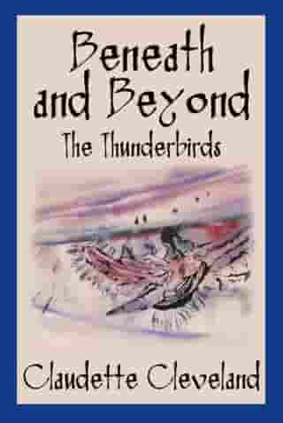 Beneath and Beyond: The Thunderbirds by Claudette Cleveland