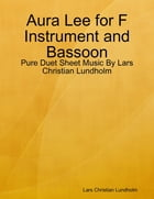 Aura Lee for F Instrument and Bassoon - Pure Duet Sheet Music By Lars Christian Lundholm by Lars Christian Lundholm