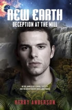 New Earth: Deception at the Mill by Kerry Anderson