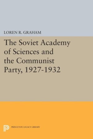 The Soviet Academy of Sciences and the Communist Party,  1927-1932