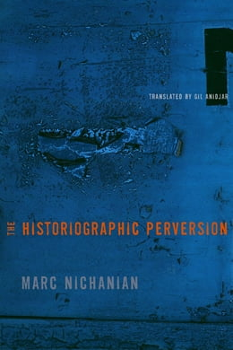 Book The Historiographic Perversion by Marc Nichanian