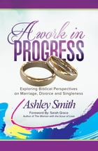 A Work in Progress: Exploring Biblical Perspectives on Marriage, Divorce and Singleness