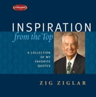 Inspiration From the Top: A Collection of My Favorite Quotes by Zig Ziglar