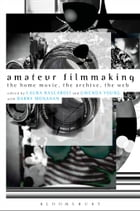 Amateur Filmmaking: The Home Movie, the Archive, the Web by Laura Rascaroli