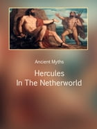 Hercules In The Netherworld by Ancient Myths