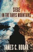 Siege in the Davis Mountains by James C. Horak