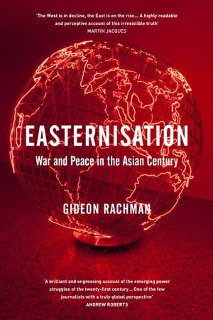 Easternisation War and Peace in the Asian Century