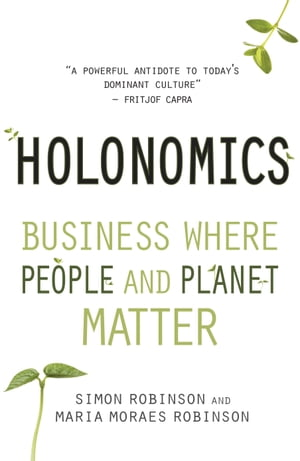 Holonomics Business Where People and Planet Matter