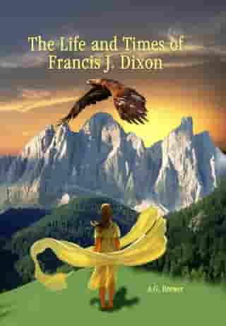 The Life and Times of Francis J. Dixon