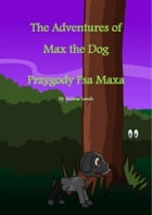 The Adventures of Max the Dog - Przygody Psa Maxa: A Children's Polish Dual Language / Bilingual book in Polish and English text by Helena Leech