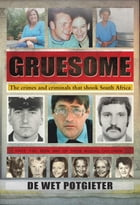 Gruesome: The crimes and criminals that shook South Africa by De Wet Potgieter