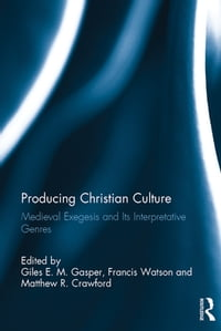 Producing Christian Culture: Medieval Exegesis and Its Interpretative Genres