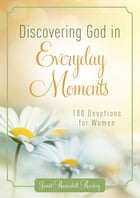 Discovering God in Everyday Moments: 180 Devotions for Women by Janet Ramsdell Rockey