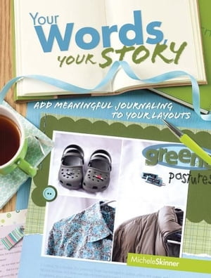 Your Words,  Your Story: Add Meaningful Journaling To Your Layouts Add Meaningful Journaling To Your Layouts