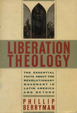 Book Liberation Theology: The Essential Facts About the Revolutionary Movement in Latin America and… by Phillip Berryman