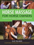 Horse Massage for Horse Owners: Improve Your Horse's Health and Wellbeing by Sue Palmer
