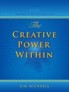 The Creative Power Within by Kim Michaels