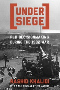 Under Siege: P.L.O. Decisionmaking During the 1982 War