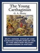 The Young Carthaginian: With linked Table of Contents by G. A. Henty