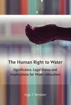 The Human Right to Water: Significance, Legal Status and Implications for Water Allocation by Dr Inga Winkler