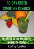 10-Day Green Smoothie Cleanse: Recipes to Detox and Lose 15 Pounds in 10 Days 903e130e-08fd-4806-8b17-2895a4a85668