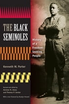 The Black Seminoles: History of a Freedom-Seeking People by Kenneth W. Porter