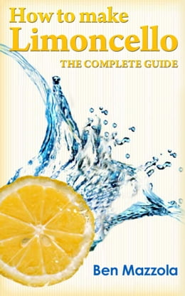 Book How to Make Limoncello: The Complete Guide by Ben Mazzola