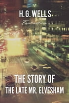 The Story of The Late Mr. Elvesham by H. Wells