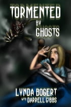 Tormented By Ghosts: True Life Experiences by Lynda M Bogert