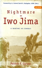 Nightmare on Iwo Jima: A Marine in Combat by Patrick F. Caruso