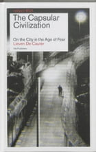 The Capsular Civilization /: on the city in the age of fear by Pierre Boeuvier