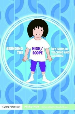 Book Bringing the High Scope Approach to Your Early Years Practice by Holt, Nicky