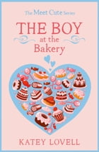 The Boy at the Bakery: A Short Story (The Meet Cute) by Katey Lovell