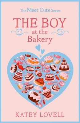 Book The Boy at the Bakery: A Short Story (The Meet Cute) by Katey Lovell