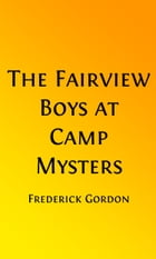 Fairview Boys at Camp Mystery (Illustrated): or, The Old Hermit and His Secret by Frederick Gordon
