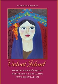 Velvet Jihad: Muslim Women's Quiet Resistance to Islamic Fundamentalism