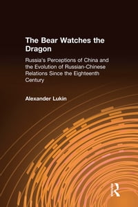 The Bear Watches the Dragon: Russia's Perceptions of China and the Evolution of Russian-Chinese…