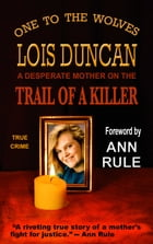 One to the Wolves: On the Trail of a Killer by Lois Duncan
