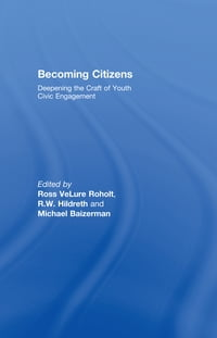 Becoming Citizens: Deepening the Craft of Youth Civic Engagement