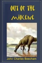 Out of the Miocene by John Charles Beechamp
