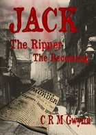 Jack The Ripper: The Becoming by C.R.M. Gwynn