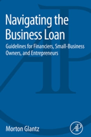 Navigating the Business Loan Guidelines for Financiers,  Small-Business Owners,  and Entrepreneurs