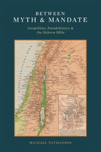 Between Myth & Mandate: Geopolitics, Pseudohistory & the Hebrew Bible